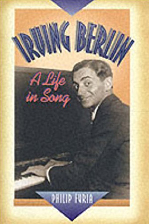Irving Berlin: A Life in Song - Philip Furia