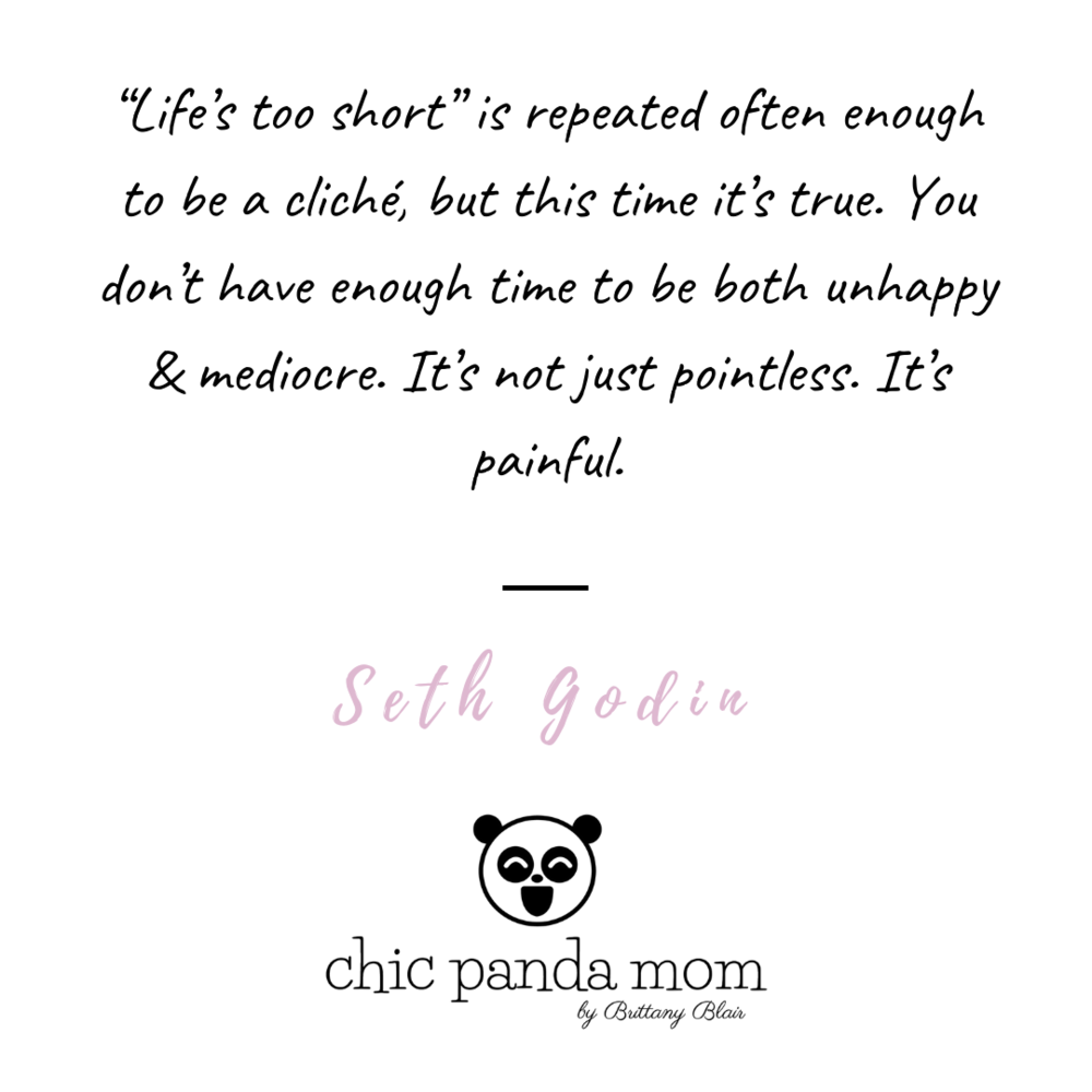 Lifes too short is repeated often enough to be a cliché but this time its true. You dont have enough time to be both unhappy  mediocre. Its not just pointless. Its painful..png
