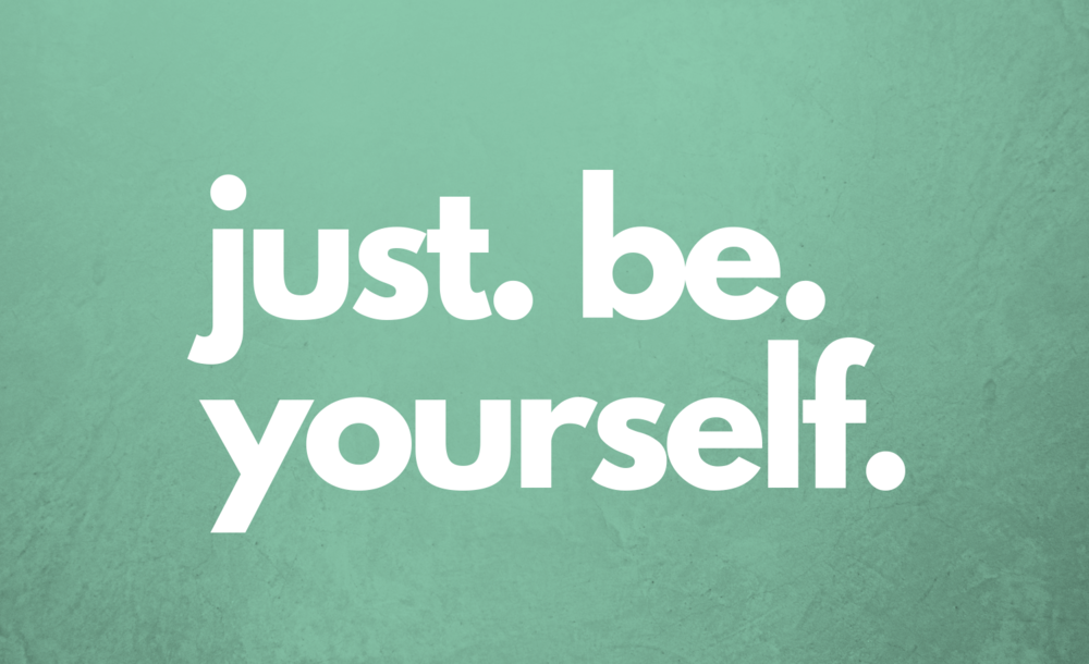 just be yourself.png