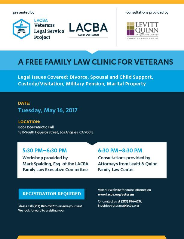 Veterans: join the LA County Bar Association Veterans Legal Services Project, the LACBA Famliy Law Section ExComm, and Levitt & Quinn for free Family Law Workshop and Clinic at Bob Hope Patriotic Hall in DTLA on Tuesday, May 16th. REGISTRATION REQUIRED HERE. Please see the flyer for more details.