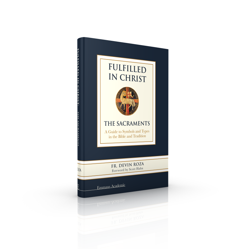 Fulfilled In Christ The Sacraments A Guide To Symbols And Types In