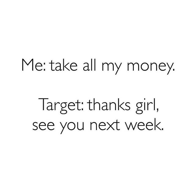 It's becoming a real problem. I'm addicted to Target.