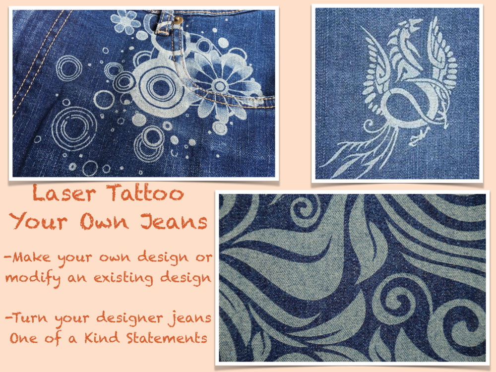 Most jeans can be laser tattooed. The process involves using the laser to remove the first layer of dye on the individual threads of denim.