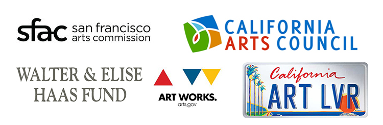 Thanks to SFAC, the Walter and Elise Hass Fund, and California Arts Council