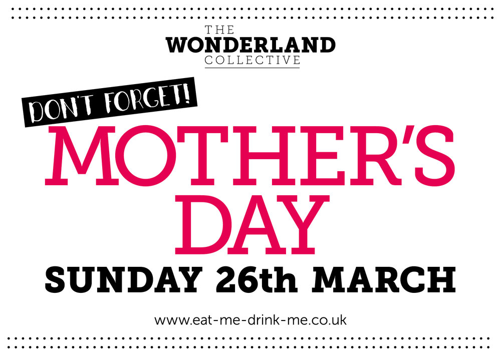 Wonderland Collective. Don't forget Mother's Day, Sunday 26th March