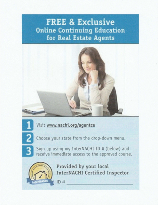 We offer Free and Exclusive Online Continuing Education Credits through our Association, InterNACHI! - When a Client gives us your information as their Realtor, we send you a copy of this filled out as a Thank You for your all you do.