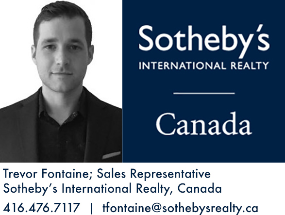 Trevor Fontaine                      Sotheby's International Realty Canada       416-476-7117 | tfontaine@sothebysrealty.ca