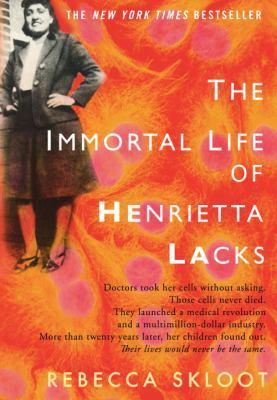 THE IMMORTAL LIFE OF HENRIETTA LACKS, by Rebecca Skloot
