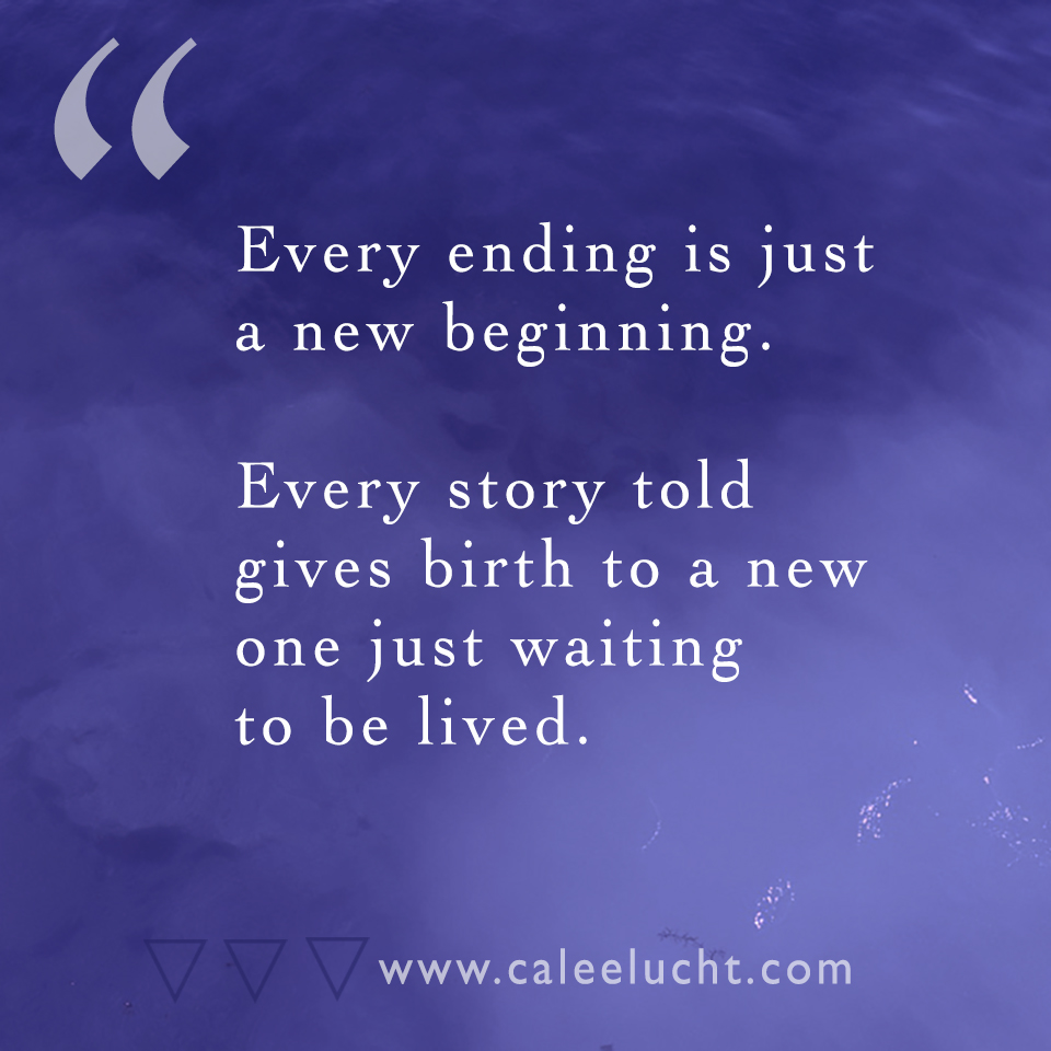 Ending is just the beginnng Calee Lucht creative empowerment coach.jpg