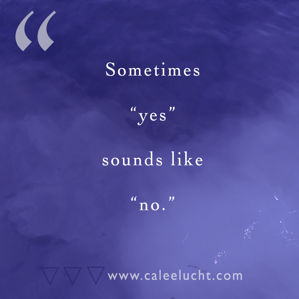 Yes sounds like no Calee Lucht creative empowerment coach.jpg