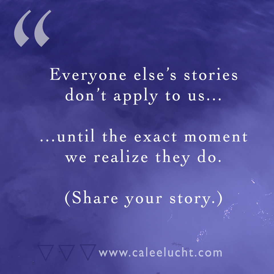 Everyone elses stories Calee Lucht creative empowerment coach.jpg