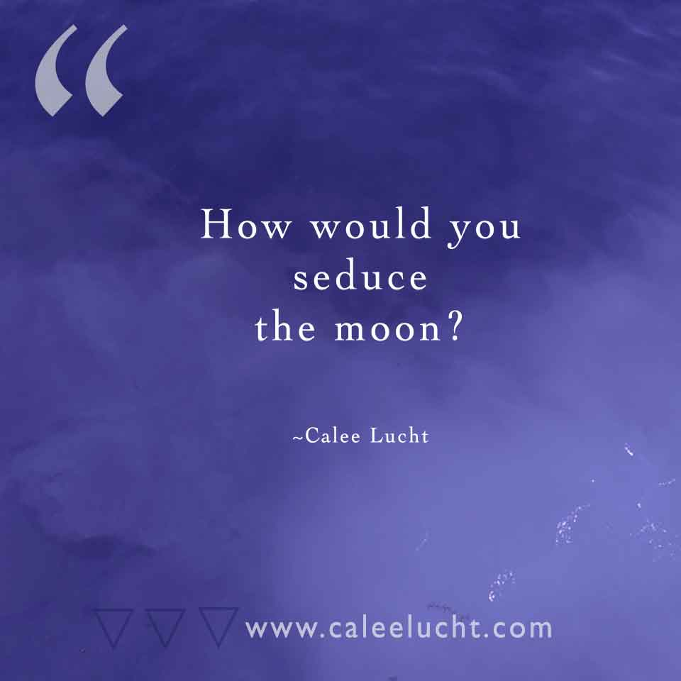 Seduce-the-moon-Calee-Lucht-empowerment-coach.jpg
