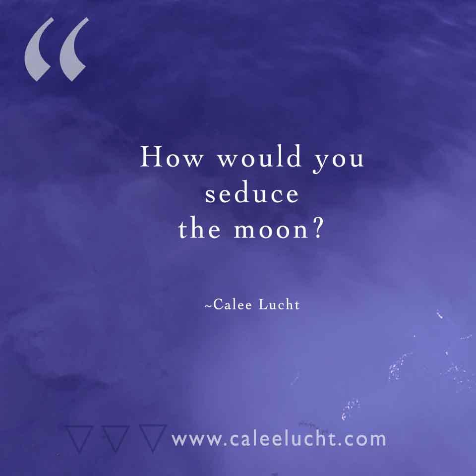 Seduce-the-moon-Calee-Lucht-empowerment-coach.jpg