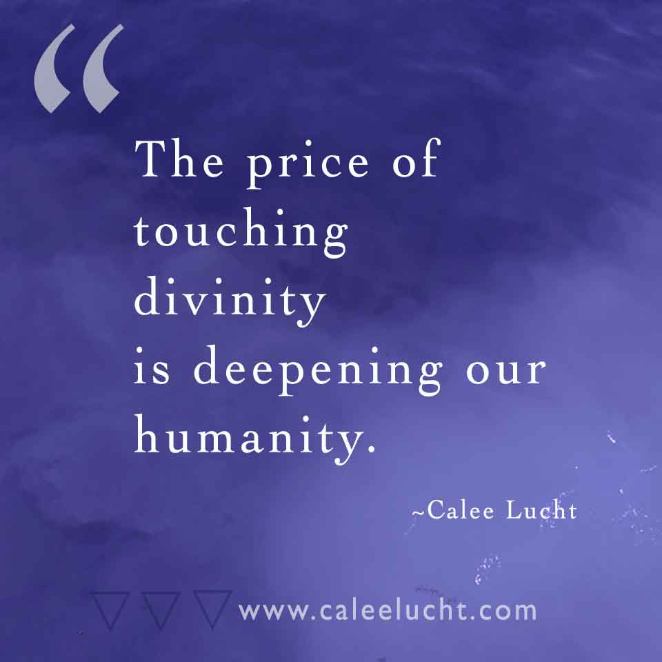 price-of-touching-divinity-Calee-Lucht-empowerment-coach.jpg