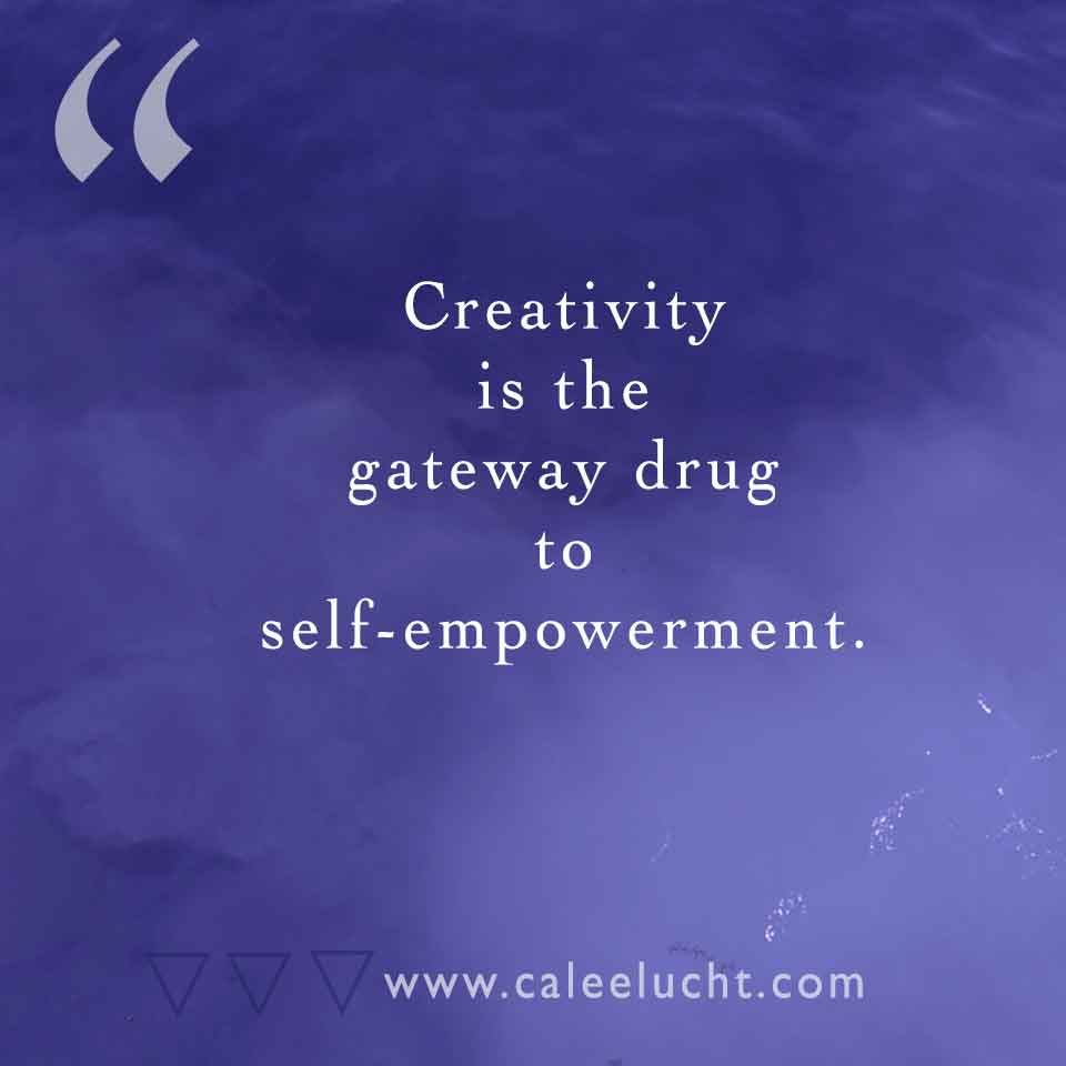 Creativity-gateway-drug-Calee-Lucht-empowerment-coach.jpg
