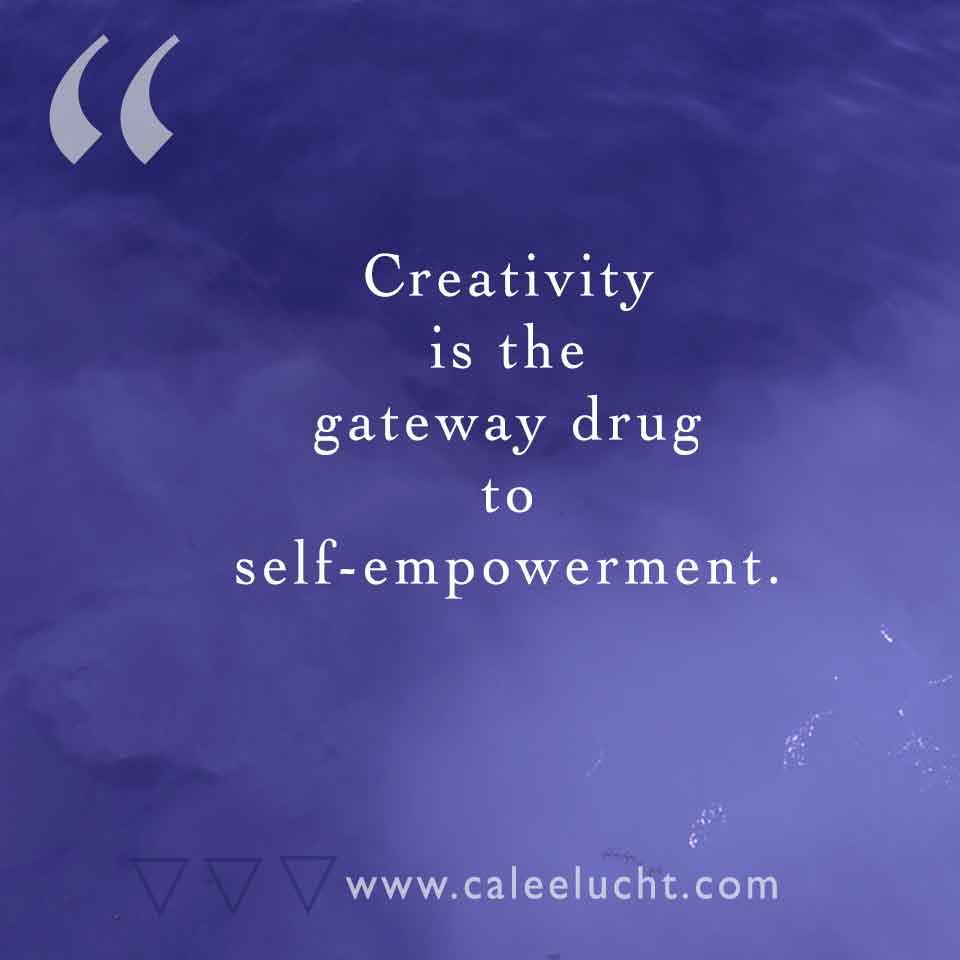 Creativity-gateway-drug-Calee-Lucht-empowerment-coach.jpg