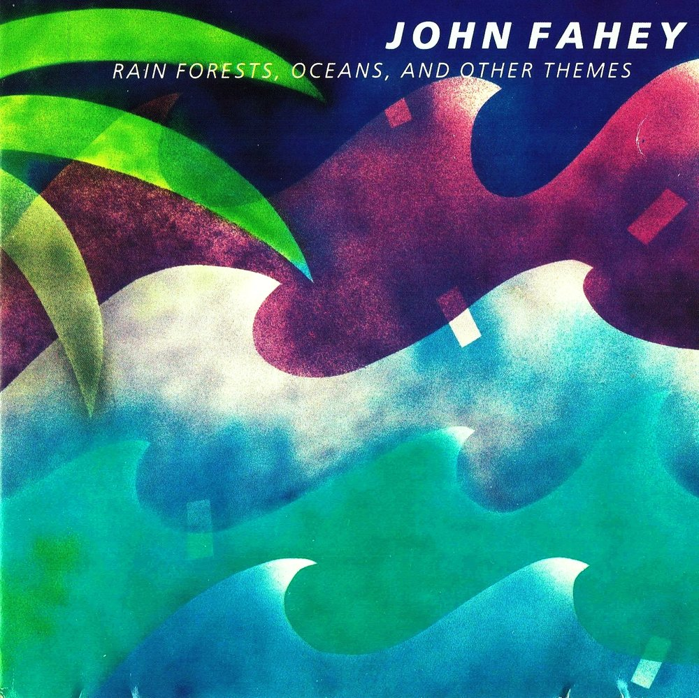 John Fahey, Rain Forests, Oceans and Other Themes
