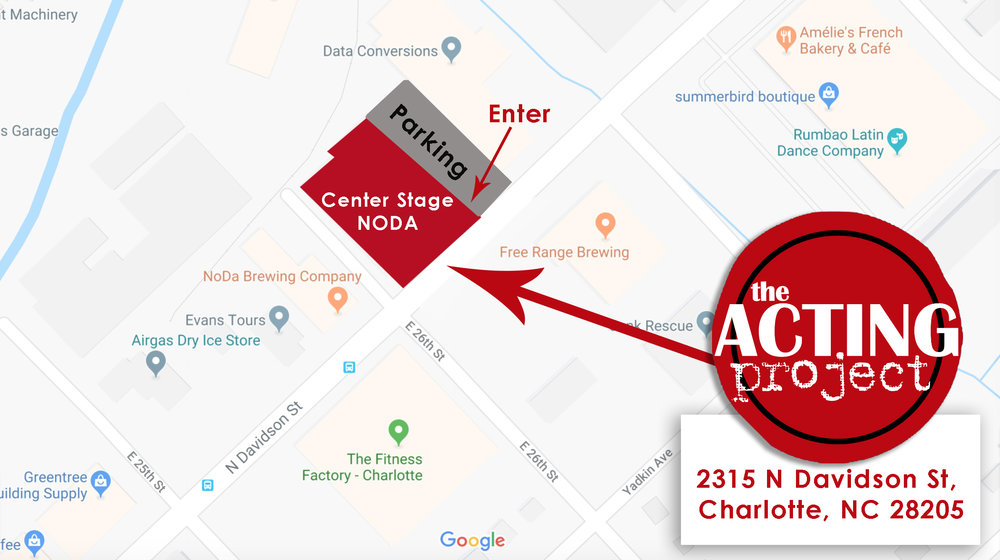 The Acting Project - Our New Space!Center Stage NODA2315 N Davidson St.Charlotte, NC 28205(This is not our office during the day!This is where we meet for class at night.)contact:matt@TheActingProject.com