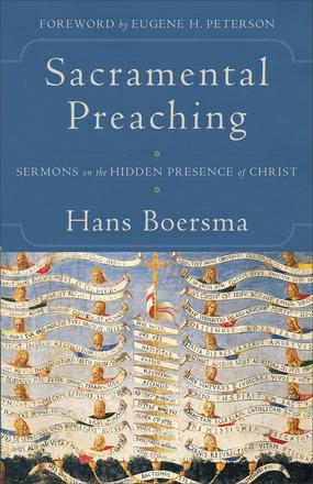 Hans Boersma — Sacramental Preaching: Sermons on the Hidden