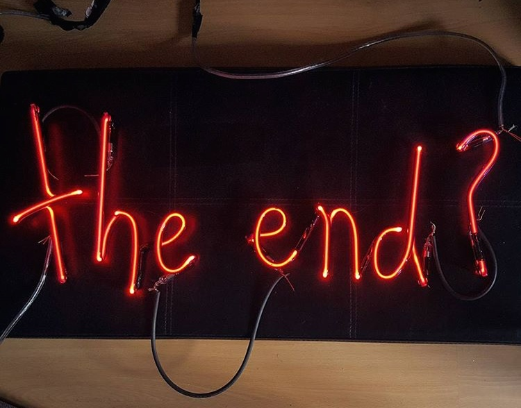 "2016: UNFINISHED. Neon words ""The end?"" released in 2016 but still pending a background. I will finish the background soon (ish)."