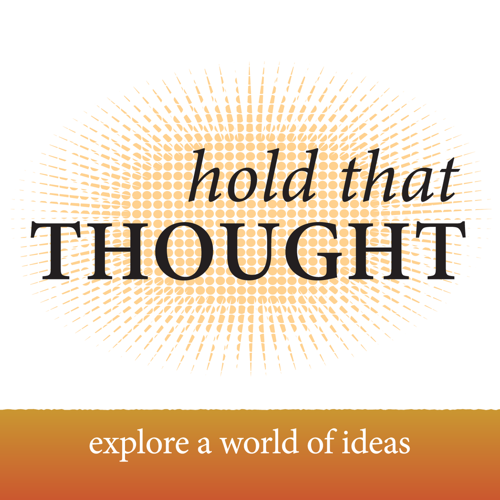 Hold that Thought -From anthropology to art history, from physics to philosophy -Hold That Thought is your home for audio adventures in research. Join us to explore a world of ideas.