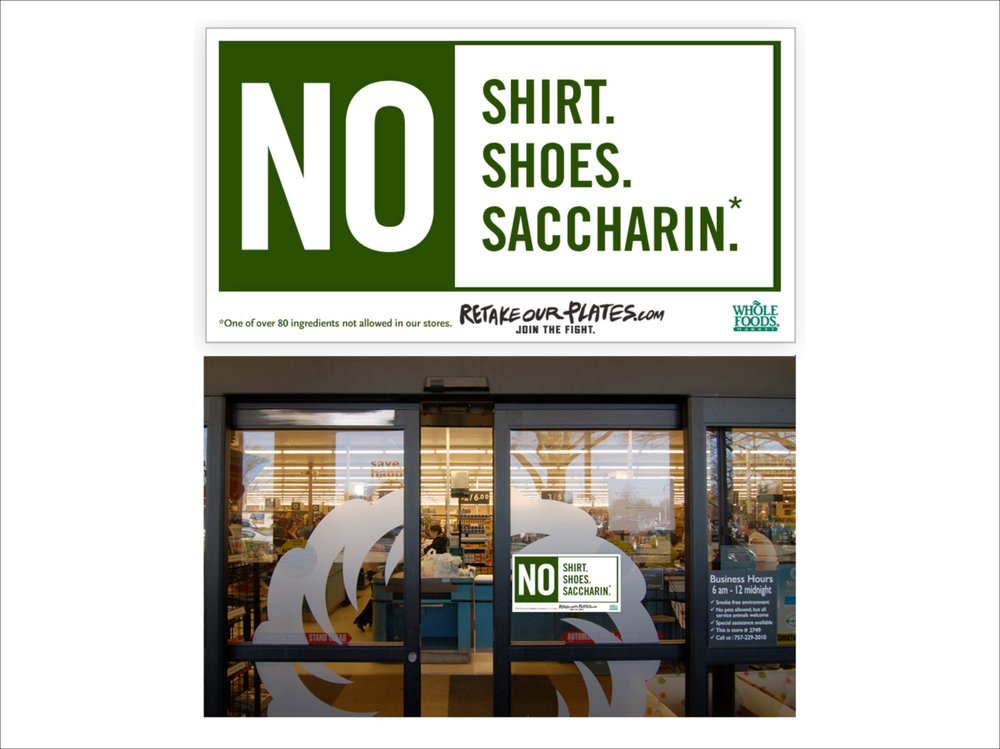 COPY:  NO SHIRT. NO SHOES. NO SACCHARIN.* *One of over 80 ingredients not allowed in our stores. RetakeOurPlates.com / Join the fight.
