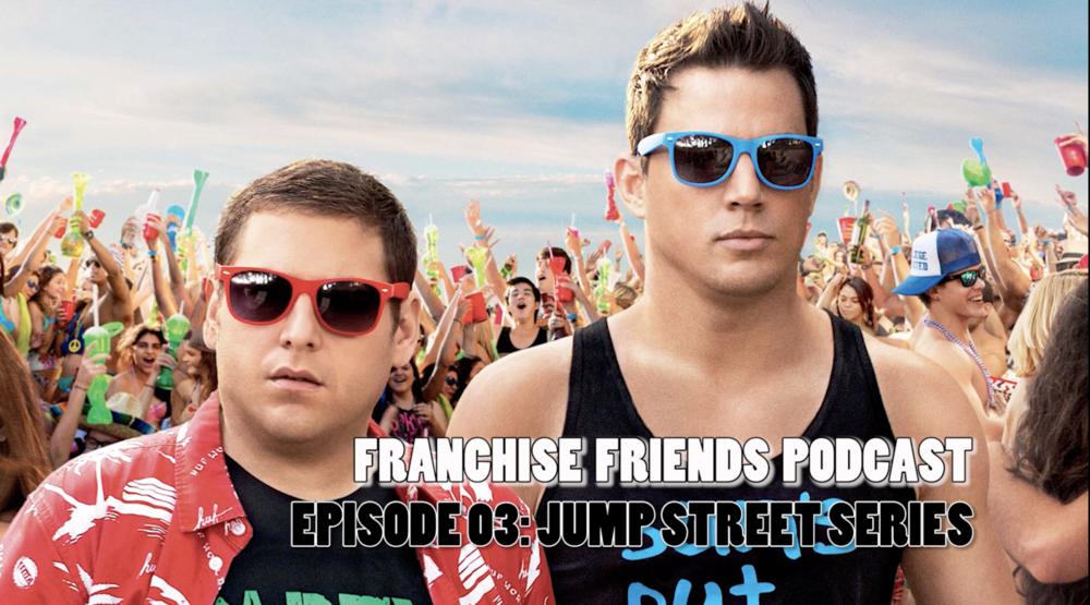 episode03jumpstreetfranchisefriends