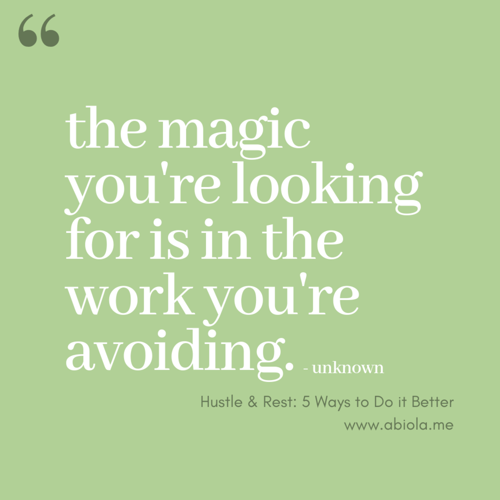 the magic you're looking for is in the work you're avoiding.