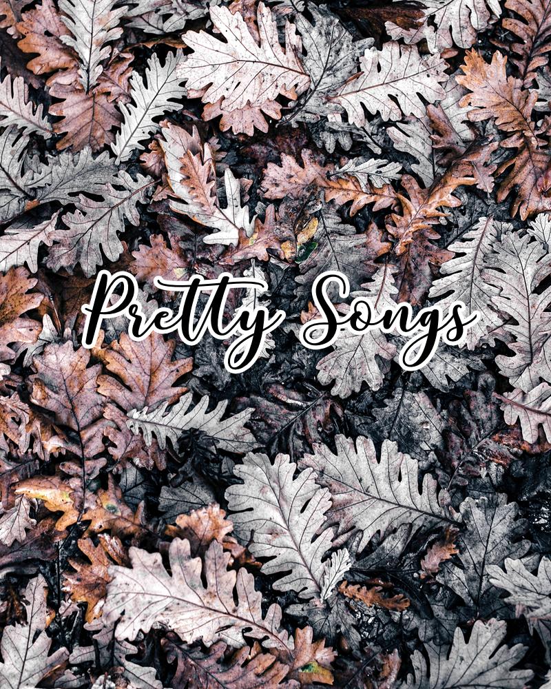 Pretty Songs. (Personal playlist)