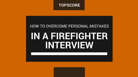 Overcoming Personal Mistakes In Your Firefighter Interview
