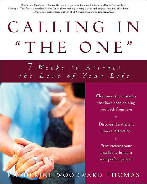 "Calling in ""The One"" : 7 Weeks to Attract the Love of Your Life by Katherine Woodward Thomas"