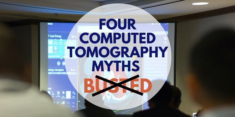 four computed tomography myths busted: radiology myths