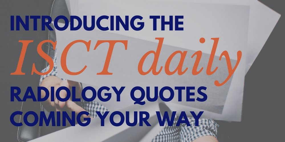 ISCT daily radiology quotes