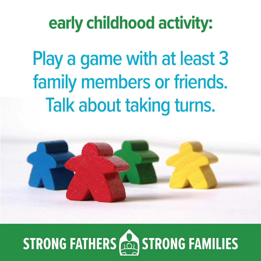 Play a game with at least 3 family members or friends. Talk about taking turns.