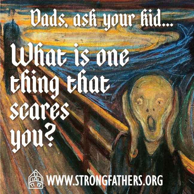 Dads ask your kid... What is the one thing that scares you?