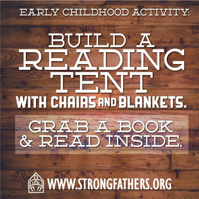 Dads, with your young child, build a reading tent with chairs and blankets.  Grab a book and read inside.