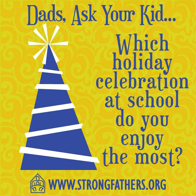 Dads, ask your kid, which holiday celebration at school do you enjoy the most?