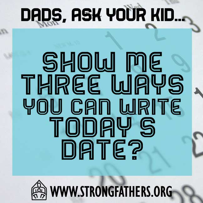 Dads, ask your kid to, Show me three ways you can write today's date?