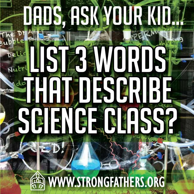 Dads, ask your kids, List 3 words that describe Science class.