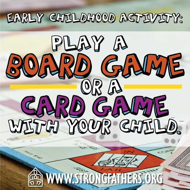 Dads, play a board game or a card game with your young child.