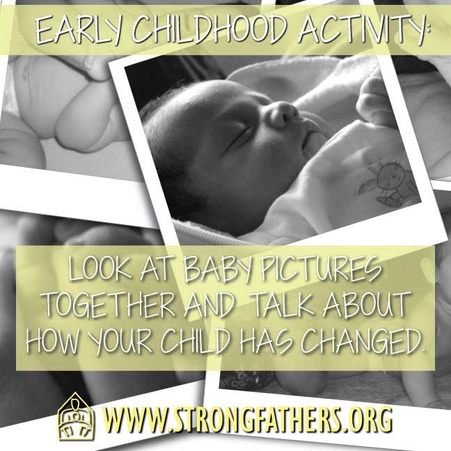 Dads, with your young child, look at baby pictures together and talk about how your child has changed.