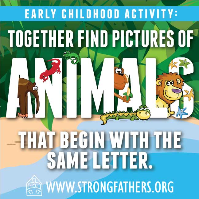 Dads, with your young child find pictures of animals that begin with the same letter.