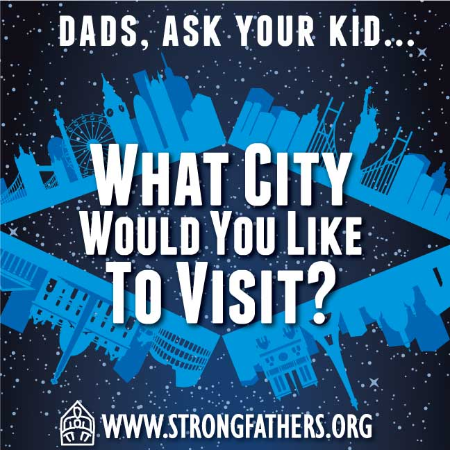 "Dads, ask your kid, ""What city would you like to visit?"""