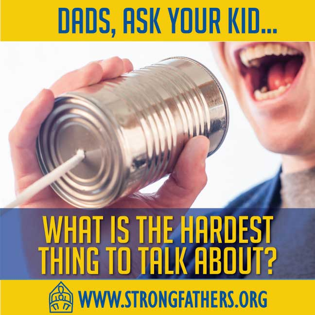 "Dads, ask your kid, ""What is the hardest thing to talk about?"""