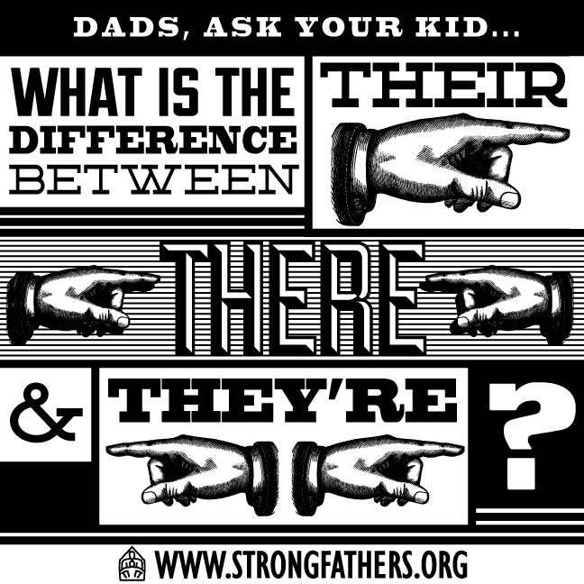 "Dads, ask your kid, ""What is the difference between, 'their,' 'there,' and 'they're?'"""