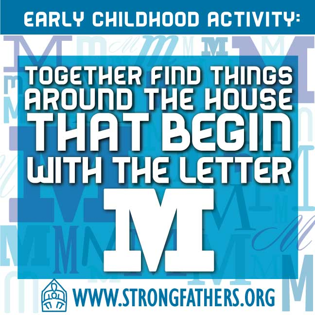 Dads, together with your young child, find things around the house that begin with the letter M.