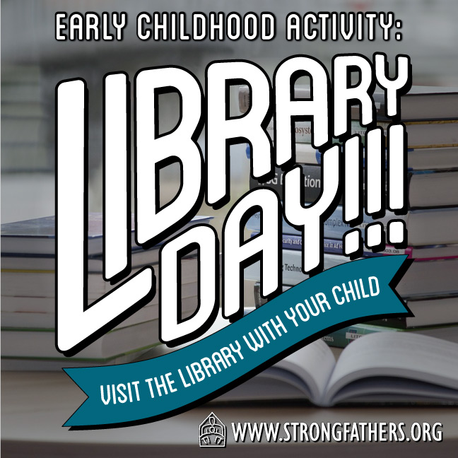 Library Day.  Visit the library with your child.