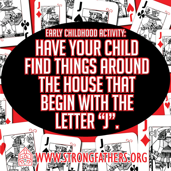 Have your child find things around the house that begin with the letter J