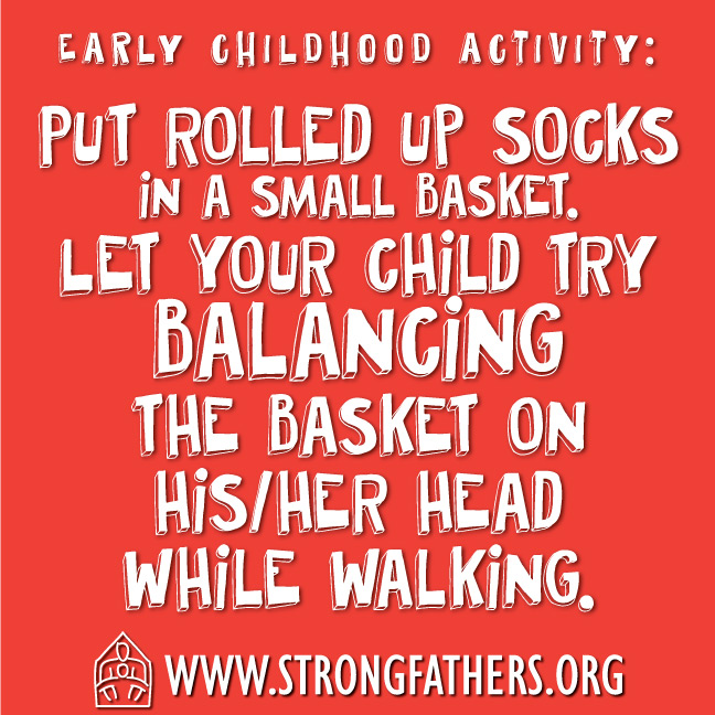 Put rolled up socks in a small basket.  Let your child try balancing the basket on his/her head while walking.