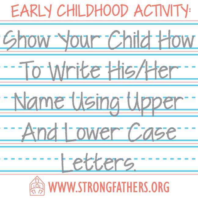 Show your child how to write his/her name using upper and lower case letters
